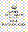 CAN'T  KEEP CALM BECAUSE I'M A PATAKA KUDI - Personalised Poster A4 size