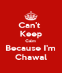 Can't  Keep Calm Because I'm Chawal - Personalised Poster A4 size