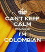 CAN'T KEEP CALM BECAUSE I'M COLOMBIAN - Personalised Poster A4 size