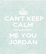 CAN'T KEEP CALM BECAUSE I ME YOU JORDAN - Personalised Poster A4 size