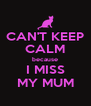 CAN'T KEEP CALM because I MISS MY MUM - Personalised Poster A4 size