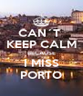 CAN´T  KEEP CALM BECAUSE I MISS PORTO - Personalised Poster A4 size