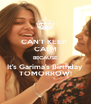 CAN'T KEEP  CALM BECAUSE It's Garima's Birthday TOMORROW! - Personalised Poster A4 size