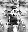 Can't Keep  Calm Because  It's My  Teddy's Birthday. - Personalised Poster A4 size
