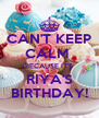 CAN'T KEEP CALM  BECAUSE IT'S RIYA'S BIRTHDAY! - Personalised Poster A4 size