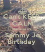 Can't KEEP  CALM Because it's Sammy Jo Birthday  - Personalised Poster A4 size
