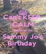 Can't KEEP  CALM Because it's Sammy Jo's Birthday  - Personalised Poster A4 size