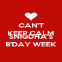 CAN'T KEEP CALM BECAUSE IT'S SNIGDHA'S B'DAY WEEK - Personalised Poster A4 size