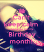 Can't  keep calm  because its my Birthday month!  - Personalised Poster A4 size