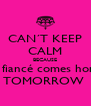CAN´T KEEP CALM BECAUSE My fiancé comes home  TOMORROW  - Personalised Poster A4 size