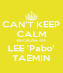 CAN'T KEEP CALM BECAUSE OF LEE 'Pabo' TAEMIN - Personalised Poster A4 size