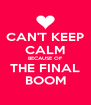 CAN'T KEEP CALM BECAUSE OF THE FINAL BOOM - Personalised Poster A4 size