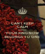 CAN'T KEEP CALM BECAUSE YOUR RING NOW BELONGS TO ONE - Personalised Poster A4 size