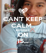 CAN'T KEEP CALM , BIRTHDAY ON 15... - Personalised Poster A4 size