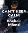 CAN'T KEEP CALM Cause Bhebak Mhmd - Personalised Poster A4 size