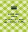 CAN'T KEEP CALM 'CAUSE I AM 13 YEARS OLD NOW Happy Birthday To Me. - Personalised Poster A4 size