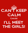 CAN'T KEEP CALM 'CAUSE I'LL MEET  THE GIRLS! - Personalised Poster A4 size