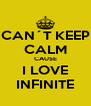 CAN´T KEEP CALM CAUSE I LOVE INFINITE - Personalised Poster A4 size