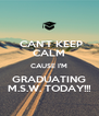 CAN'T KEEP CALM CAUSE I'M GRADUATING M.S.W. TODAY!!! - Personalised Poster A4 size