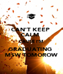 CAN'T KEEP  CALM  CAUSE I'M GRADUATING  MSW TOMOROW - Personalised Poster A4 size