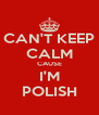 CAN'T KEEP CALM CAUSE I'M POLISH - Personalised Poster A4 size