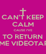 CAN'T KEEP CALM CAUSE I'VE TO RETURN SOME VIDEOTAPES - Personalised Poster A4 size