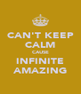 CAN'T KEEP CALM CAUSE INFINITE AMAZING - Personalised Poster A4 size