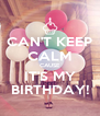CAN'T KEEP CALM CAUSE IT'S MY BIRTHDAY! - Personalised Poster A4 size