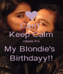 Can't  Keep Calm cause it's My Blondie's  Birthdayy!! - Personalised Poster A4 size