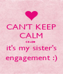 CAN'T KEEP CALM cause  it's my sister's engagement :) - Personalised Poster A4 size