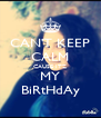 CAN'T KEEP CALM CAUSE ITZ MY BiRtHdAy - Personalised Poster A4 size