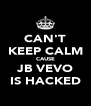 CAN'T KEEP CALM CAUSE JB VEVO IS HACKED - Personalised Poster A4 size