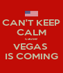 CAN'T KEEP CALM cause VEGAS  IS COMING - Personalised Poster A4 size