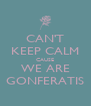 CAN'T KEEP CALM CAUSE WE ARE GONFERATIS - Personalised Poster A4 size