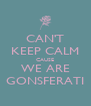 CAN'T KEEP CALM CAUSE WE ARE GONSFERATI - Personalised Poster A4 size