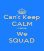 Can't Keep CALM Cause We SQUAD - Personalised Poster A4 size