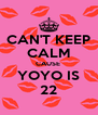 CAN'T KEEP CALM CAUSE  YOYO IS 22 - Personalised Poster A4 size