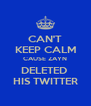 CAN'T KEEP CALM CAUSE ZAYN DELETED  HIS TWITTER - Personalised Poster A4 size