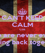 CAN'T KEEP CALM Cos We are never ever Getting back together - Personalised Poster A4 size