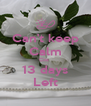 Can't keep Calm Coz  13 days Left - Personalised Poster A4 size
