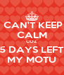 CAN'T KEEP CALM COZ 5 DAYS LEFT MY MOTU - Personalised Poster A4 size