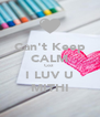 Can't Keep CALM Coz  I LUV U MITHI - Personalised Poster A4 size