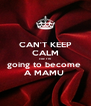 CAN'T KEEP CALM coz I'm  going to become  A MAMU  - Personalised Poster A4 size