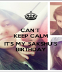 CAN'T  KEEP CALM coz IT'S MY SAKSHU'S BIRTHDAY - Personalised Poster A4 size