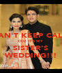 CAN'T KEEP CALM COZ IT'S MY SISTER'S WEDDING!!! - Personalised Poster A4 size