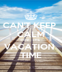 CAN'T KEEP  CALM COZ   IT'S  VACATION  TIME - Personalised Poster A4 size
