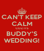CAN'T KEEP CALM COZ ITS BUDDY'S WEDDING! - Personalised Poster A4 size