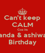 Can't keep CALM Coz its Panda & ashiwan Birthday - Personalised Poster A4 size