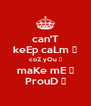 can'T keEp caLm � coZ yOu � maKe mE � ProuD � - Personalised Poster A4 size
