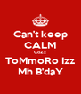 Can't keep CALM CoZz ToMmoRo Izz Mh B'daY - Personalised Poster A4 size